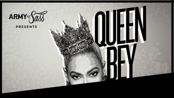 Army of Sass Presents Queen Bey