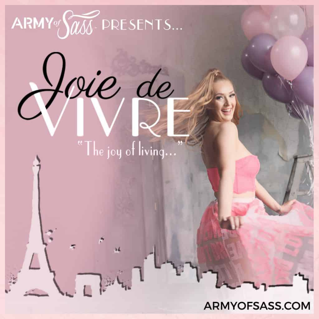 Army of Sass Presents Joie De Vivre